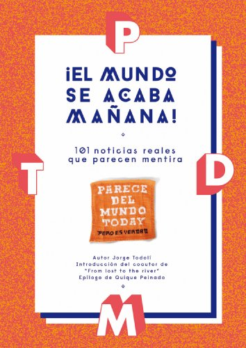 Descargar Libro ¡El mundo se acaba mañana!: 101 noticias reales que parecen mentira de Jorge Todolí