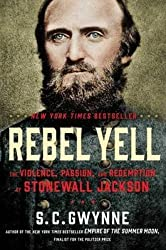 [Rebel Yell: The Violence, Passion, and Redemption of Stonewall Jackson] (By: S C Gwynne) [published: September, 2014]