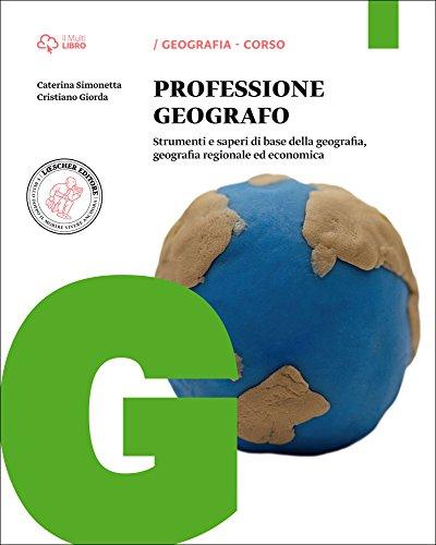 Professione geografo. Per le Scuole superiori. Con e-book. Con espansione online