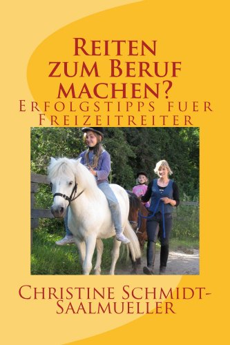 Reiten zum Beruf machen?: Erfolgstipps für Freizeitreiter (German Edition)
