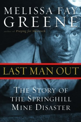 Last Man Out: The Story of the Springhill Mine Disaster by Greene, Melissa Fay (2003) Hardcover