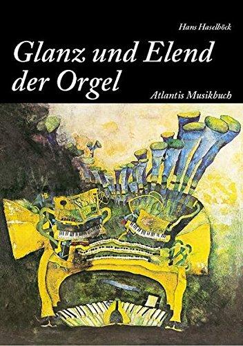 Vom Glanz und Elend der Orgel: Seltsames und Eigenartiges, Bedeutsames und Unwichtiges, Nachweisliches und Unglaubliches, Prosaisches und Poetisches von einem eigentlich unfassbaren Musikinstrument