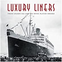 Luxury Liners. Fotobildband inkl.4 Musik-CDs (earBOOK): Their Golden Age and the Music Played Aboard (earBOOKS)