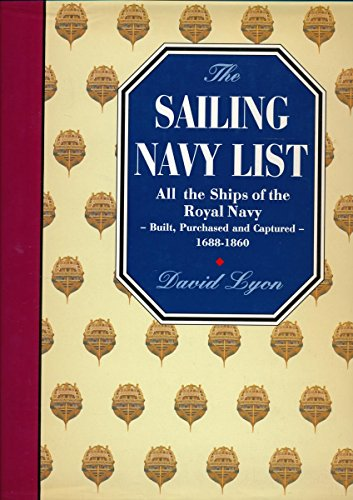 The Sailing Navy List. All the Ships of the Royal Navy - built, purchased and captured 1688 - 1860.