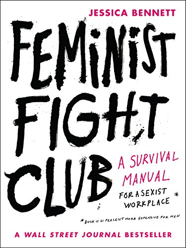 Feminist Fight Club: A Survival Manual for a Sexist Workplace por Jessica Bennett