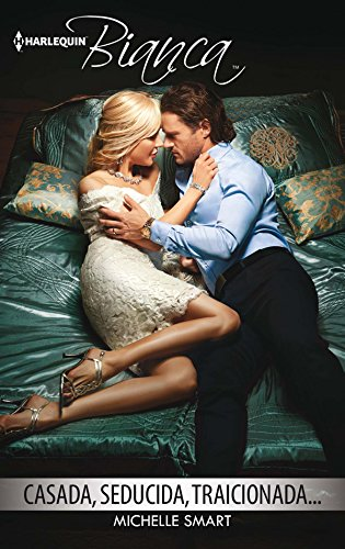 Casada, seducida, traicionada… (Bianca) por Michelle Smart