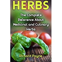 Herbs: The Complete Reference About Medicinal and Culinary Herbs