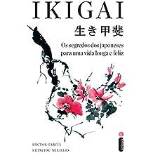 Ikigai: Os segredos dos japoneses para uma vida longa e feliz (Portuguese Edition)