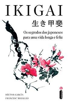 Ikigai: Os segredos dos japoneses para uma vida longa e feliz (Portuguese Edition) by [García, Héctor, Miralles, Francesc]