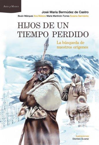 Hijos de un tiempo perdido: La búsqueda de nuestros orígenes. Ilustraciones de Dionisio Álvarez (Ares y Mares) por José María Bermúdez de Castro