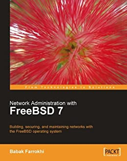 Network Administration with FreeBSD 7 by [Farrokhi, Babak]