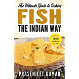 The Ultimate Guide to Cooking Fish the Indian Way (How To Cook Everything In A Jiffy Book 7) (English Edition)
