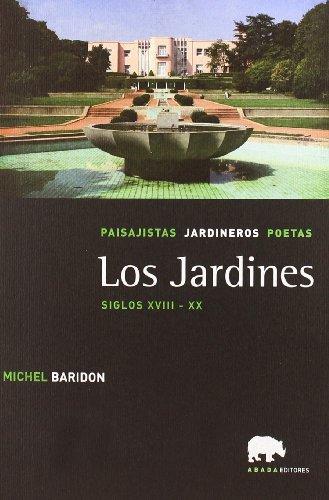 Los jardines : paisajistas, jardineros, poetas : siglos XVIII-XX por Michel Baridon