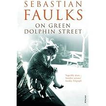 On Green Dolphin Street by Sebastian Faulks (2002-05-27)