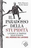 Il paradosso della stupidità. Il potere e le trappole della stupidità nel mondo del lavoro