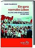 Ein ganz normales Leben: Alltag und Gesellschaft in der DDR