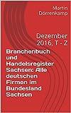 Branchenbuch und Handelsregister Sachsen: Alle deutschen Firmen im Bundesland Sachsen: Dezember 2016, T - Z