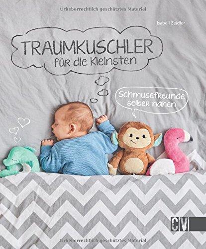 Näh Ideen Für Anfänger - Traumkuschler für die Kleinsten: Schmusefreunde selber
