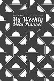 Weekly Meal Planner & Notebook: My Weekly Meal Planner