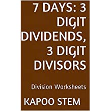 7 Division Worksheets with 3-Digit Dividends, 3-Digit Divisors: Math Practice Workbook (7 Days Math Division Series 10) (English Edition)
