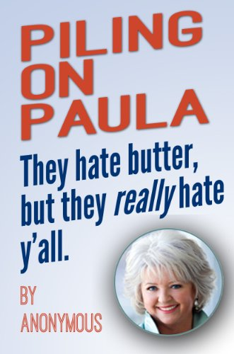 Piling on Paula: They Hate Butter, But They Really Hate Y'all (English Edition) -