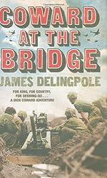 Coward at the Bridge (Dick Coward 2) by James Delingpole (2009-06-01)