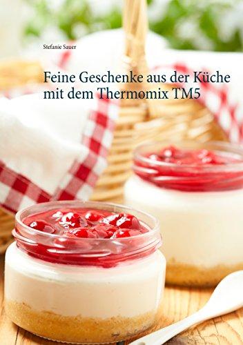 Feine Geschenke aus der Küche mit dem Thermomix TM5 eBook: Stefanie ...