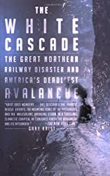 The White Cascade: The Great Northern Railway Disaster and America's Deadliest Avalanche by Gary Krist (2008-01-22)