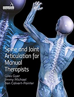 Spine and Joint Articulation for Manual Therapists by [Gyer, Giles, Michael, Jimmy, Calvert-Painter, Ben]