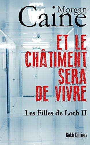 ET LE CHATIMENT SERA DE VIVRE: Les Filles de Loth 2 (French Edition)
