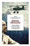 Gabriele d'Annunzio: L'uomo, il poeta, il sogno di una vita come opera d'arte