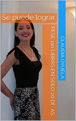 Pese 110 Libras en Solo 480 Horas: Se puede lograr por Claudia Oyuela