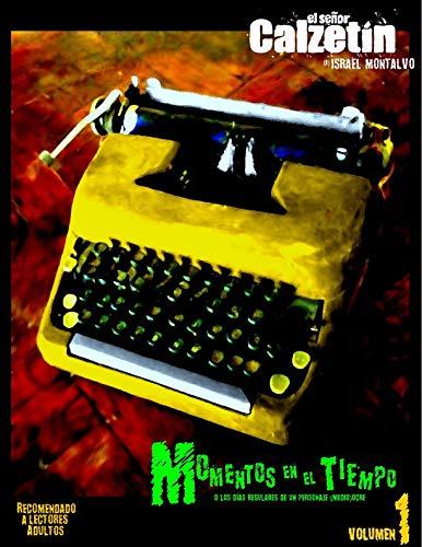 El señor Calzetín volumen 1: Momentos en el tiempo o los días regulares de un personaje (medio)ocre por Israel Montalvo
