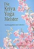Die Kriya Yoga Meister. Kurzbiographien und Lehrsätze