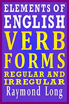 Elements of English: Verb Forms, Regular and Irregular (English Edition) par [Long, Raymond]