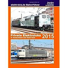 elektrolok.de Bahnführer: Private Elektroloks in Deutschland und Österreich 2015