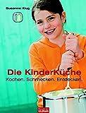 Die Kinderküche: Kochen, schmecken, entdecken -