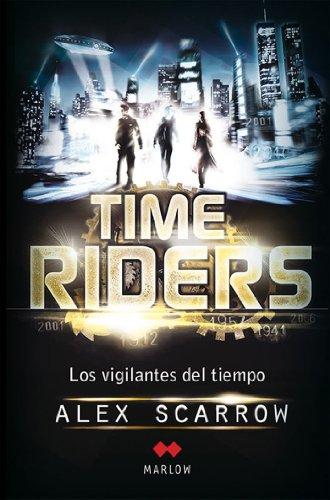 Timeriders I. Los vigilantes del tiempo por Alex Scarrow