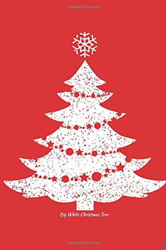 Big White Christmas Tree: Funny Christmas Holiday Writing Journal Lined, Diary, Notebook for Men & Women (Xmas Swag, Band 8) (White Xmas Tree)