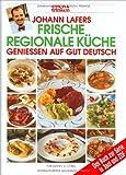 Johann Lafers Frische regionale Küche - Johann Lafer