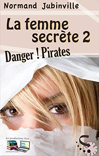 La femme secrète 2: Danger ! Pirates par Normand Jubinville