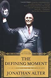 The Defining Moment: FDR's Hundred Days and the Triumph of Hope by Jonathan Alter (2007-05-08)