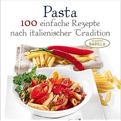 Pasta. 100 Ricette Facili Della Tradizione Italiana. Ediz. Tedesca