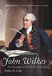 [John Wilkes: The Scandalous Father of Civil Liberty] (By: Arthur H. Cash) [published: June, 2007]
