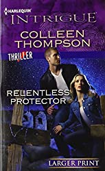 Relentless Protector (Harlequin Large Print Intrigue) by Colleen Thompson (2012-09-04)