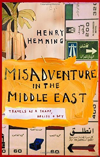 Misadventure in the Middle East: Travels as Tramp, Artist and Spy by Henry Hemming (1-Mar-2007) Paperback