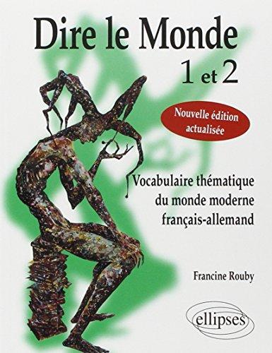Dire le Monde 1 et 2 : Vocabulaire Thématique du Monde Moderne Français-Allemand par Francine Rouby