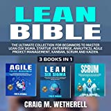 Lean Bible: The Ultimate Collection for Beginners to Master Lean (Six Sigma, Startup, Enterprise, Analytics), Agile Project Management, Kanban, Scrum and Kaizen. 3 Books in 1