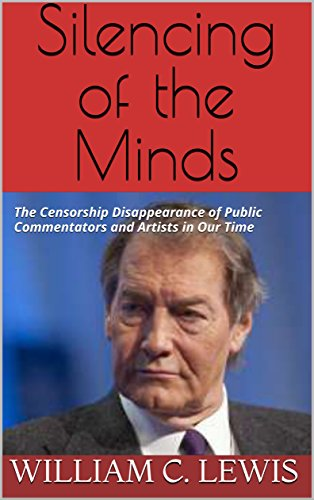 Silencing of the Minds: The Censorship Disappearance of Public Commentators and Artists in Our Time (English Edition) por William C. Lewis