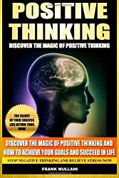 Positive Thinking - Discover the Magic of Positive Thinking: How to Achieve Your Goals and Succeed in Life Stop Negative Thinking and Relieve Stress Now: 1 (Positive Thinking Books Series) by Mullani, Frank (2013) Paperback
